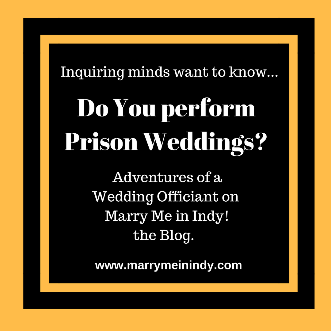 Do you perform Prison Wedding in Indiana?  Wedding Officiant Victoria Meyer