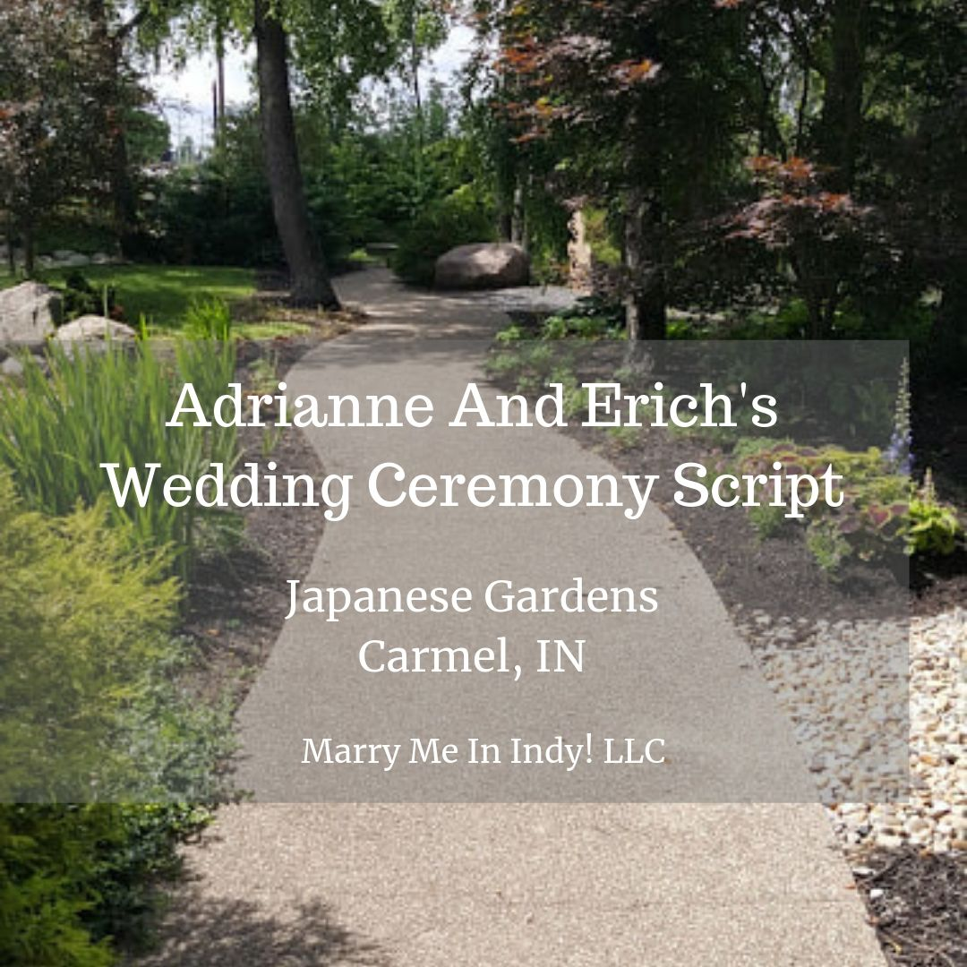Adrienne and Erich's Wedding  Ceremony Script, Japanese Gardens Carmel,IN.  Marry Me In Indy! LLC