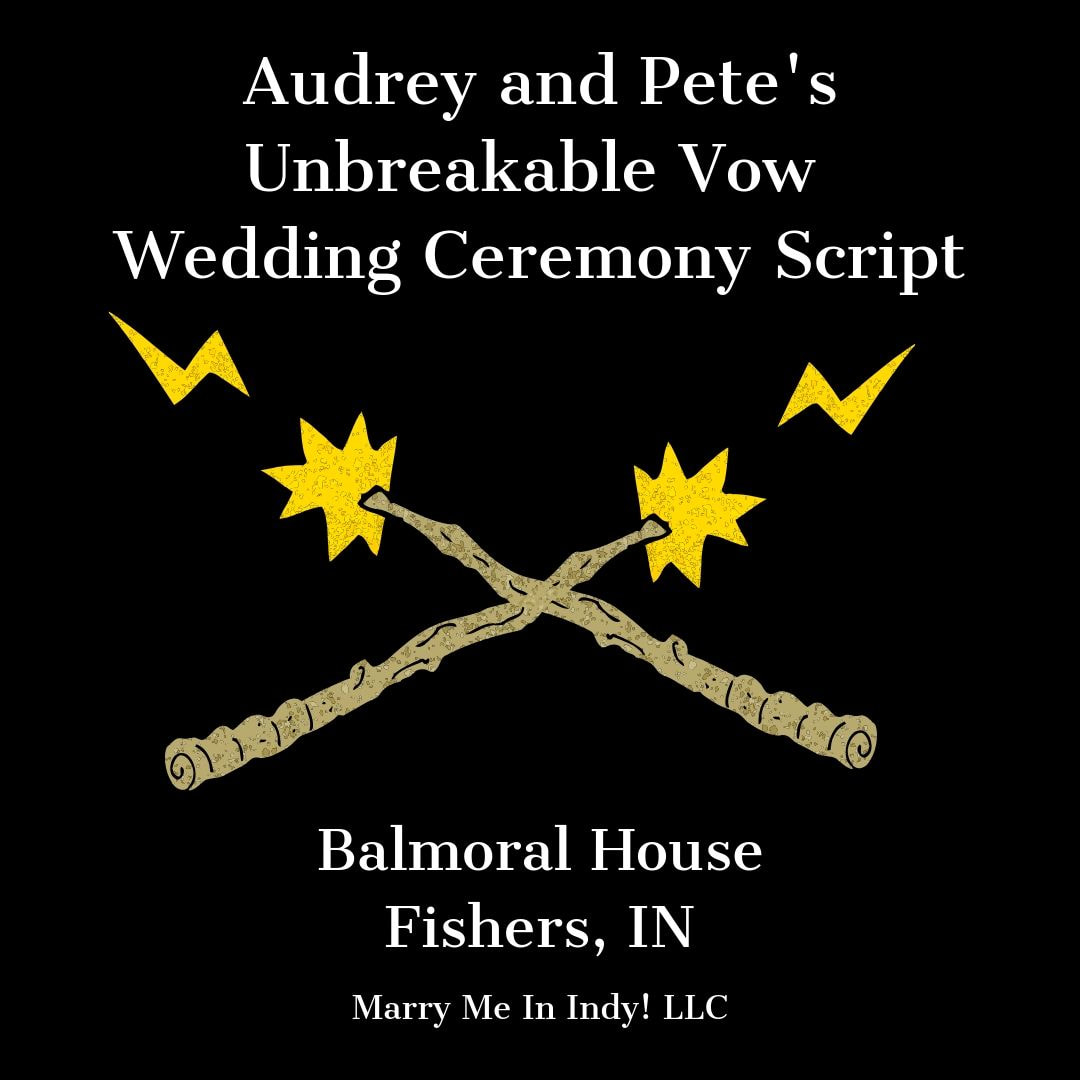 Audrey and Pete's Unbreakable Vow Wedding Ceremony Script. Balmoral House, Fishers, IN  Marry Me In Indy! LLC