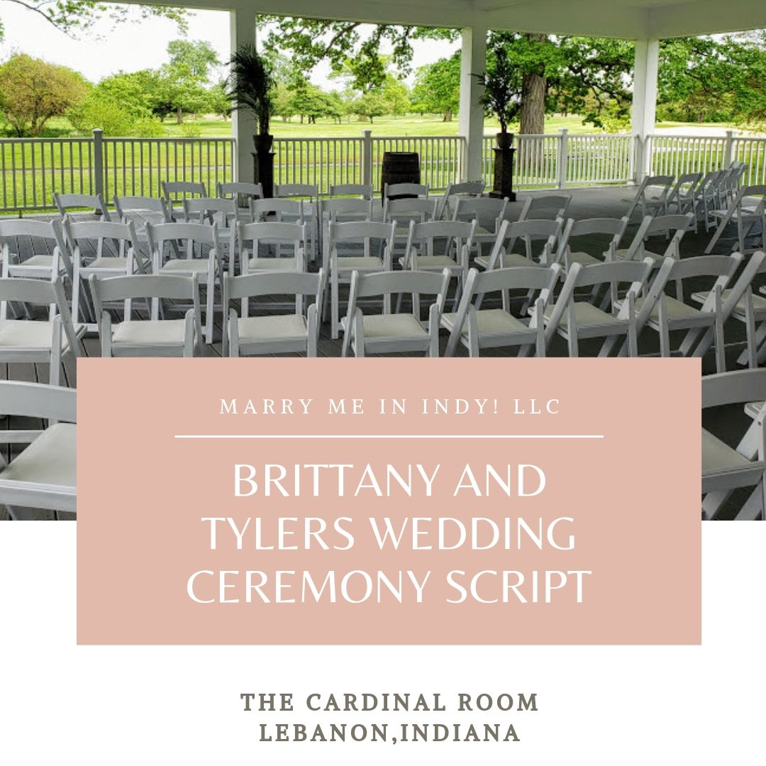 Brittany and Tyler's Wedding Ceremony Script. The Cardinal Room, Lebanon, IN, Marry Me In Indy! LLC