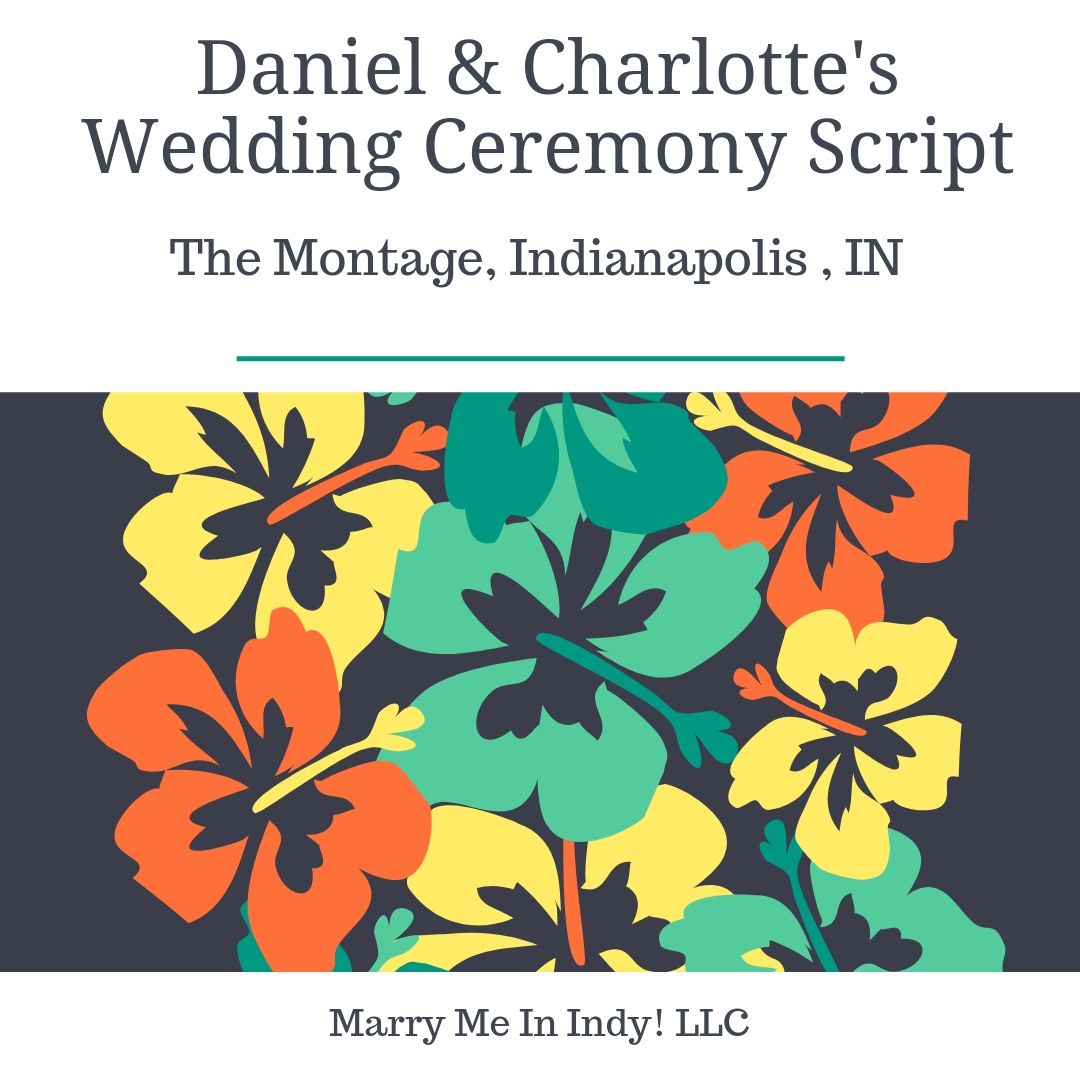 Daniel and Charlotte's Wedding Ceremony Script. The Montage, Indianapolis, IN. Wedding Ceremony Pro