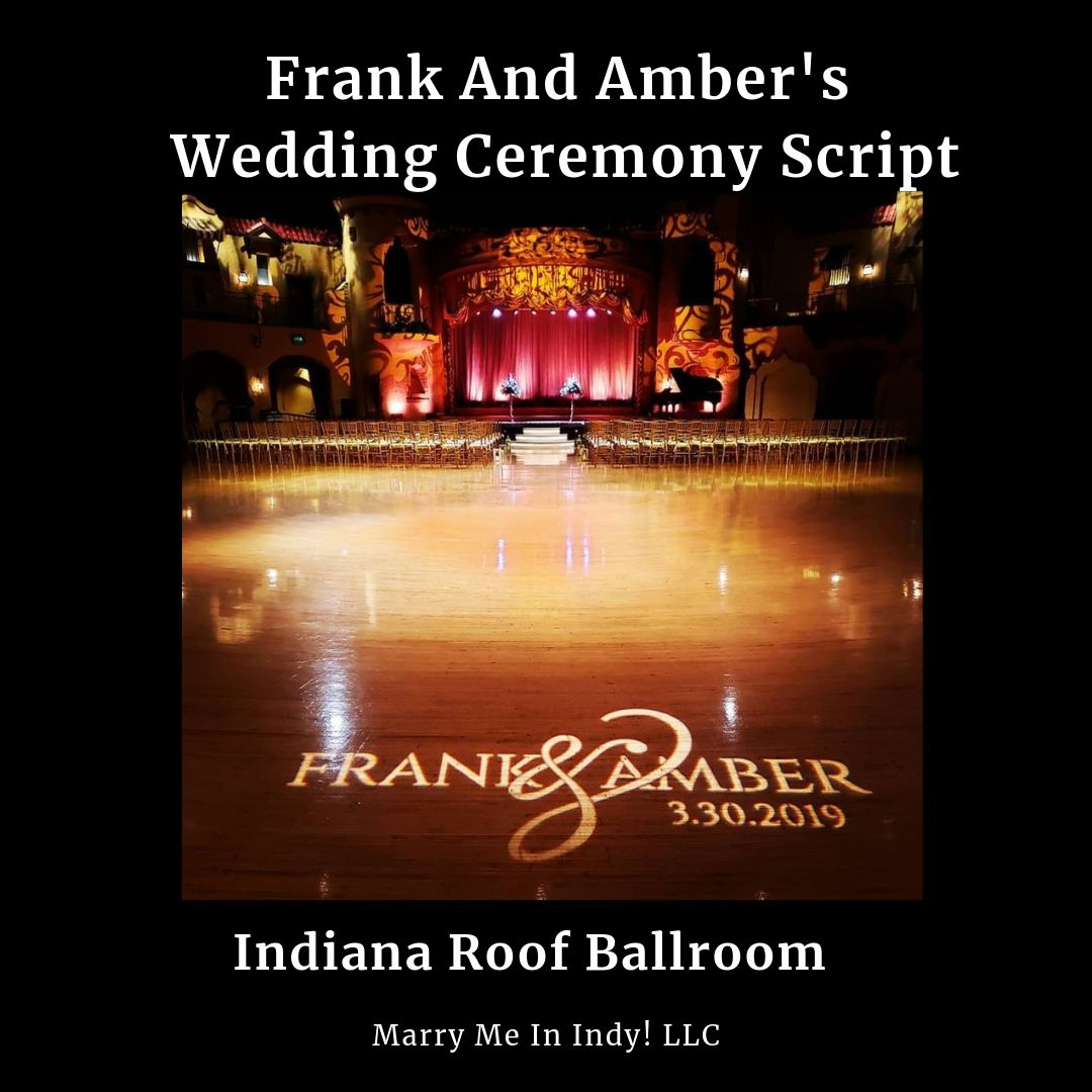 Frank and Amber's Wedding Ceremony Script. Indiana Roof Ballroom. Marry Me In Indy! LLC