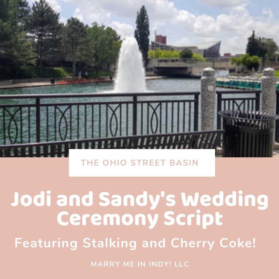 Jodi and Sandy's Wedding Ceremony Script.  Ohio Street Basin, Indy Canal Walk. Indianapolis, IN