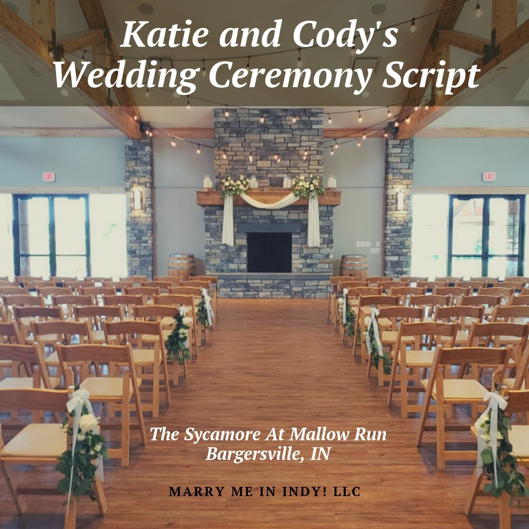 Katie and Cody's Wedding Ceremony Script, The Sycamore at Mallow Run, Bargersville, IN.