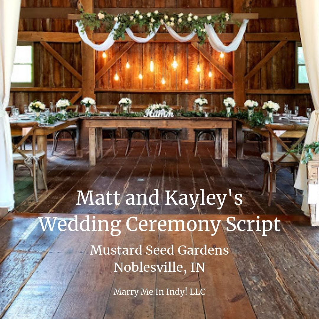 Matt and Kayley's Wedding Ceremony Script. Mustard Seed Gardens.  Marry Me In Indy! LLC