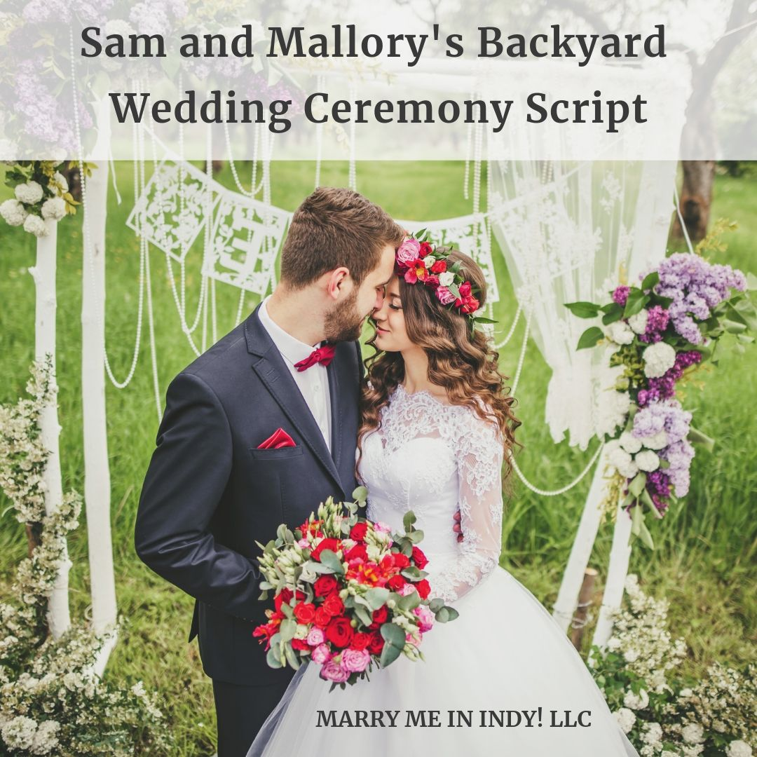Sam and Mallory's Backyard Wedding Ceremony Script. Connersville, Indiana.  Marry Me In Indy! LLC.  Wedding Ceremony Pro