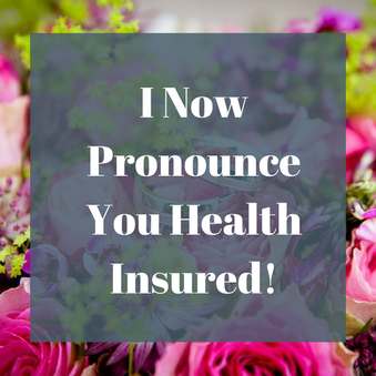 I Now Pronounce You Health Insured!